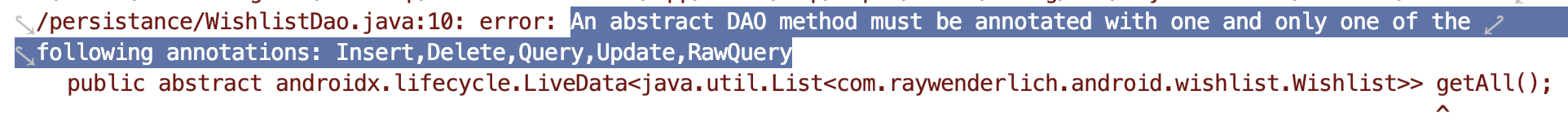 An abstract DAO method must be annotated with one and only one of the following annotations